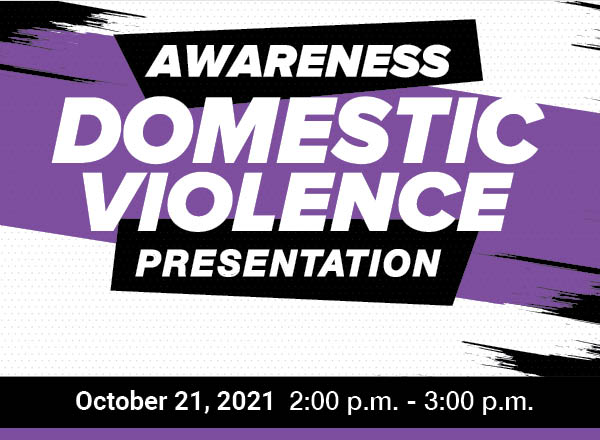A black, purple, and white graphic that reads Domestic Violence Awareness Presentation with the date and time of October 21, 2021 2:00 p.m. - 3:00 p.m.
