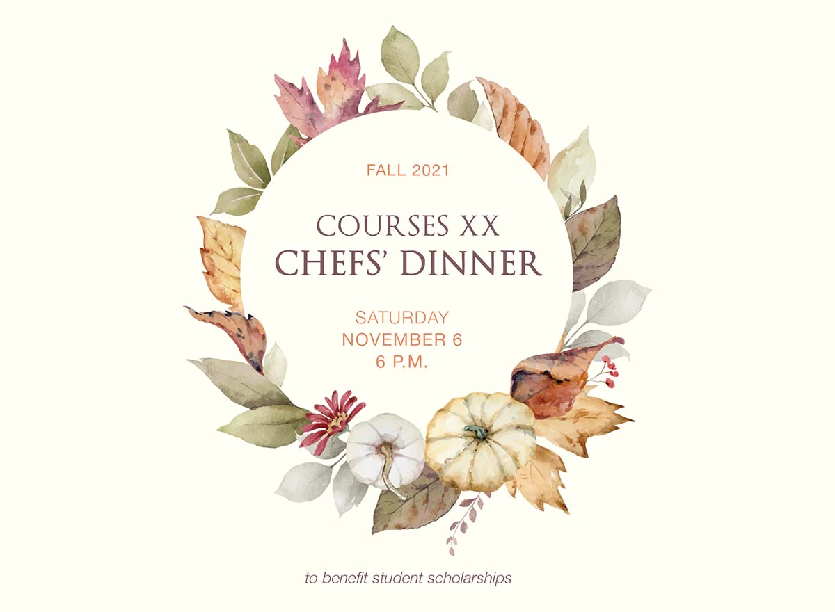 Fall-themed graphic that reads: Fall 2021 Courses XX Chefs' Dinner, Saturday November 6, 6 p.m. to benefit student scholarships