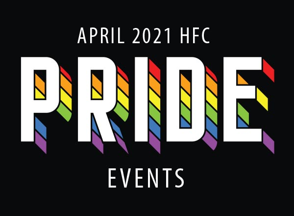 Image of a graphic that says April 2021 HFC Pride Events. Pride is illustrated in rainbow colors on a black background.