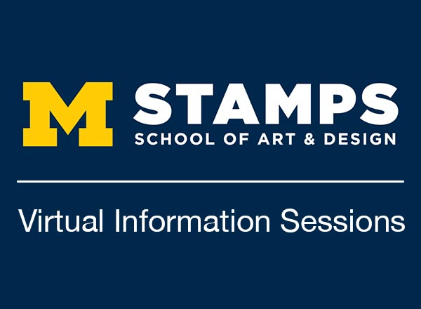 A graphic of the Stamps School of Art & Design logo with Virtual Information Sessions below it.