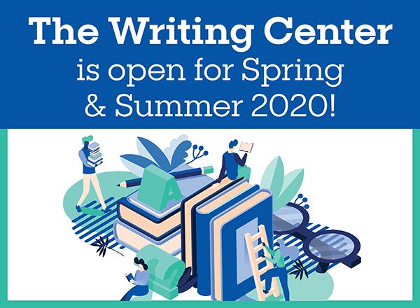 The Writing Center is open for Spring and Summer 2020